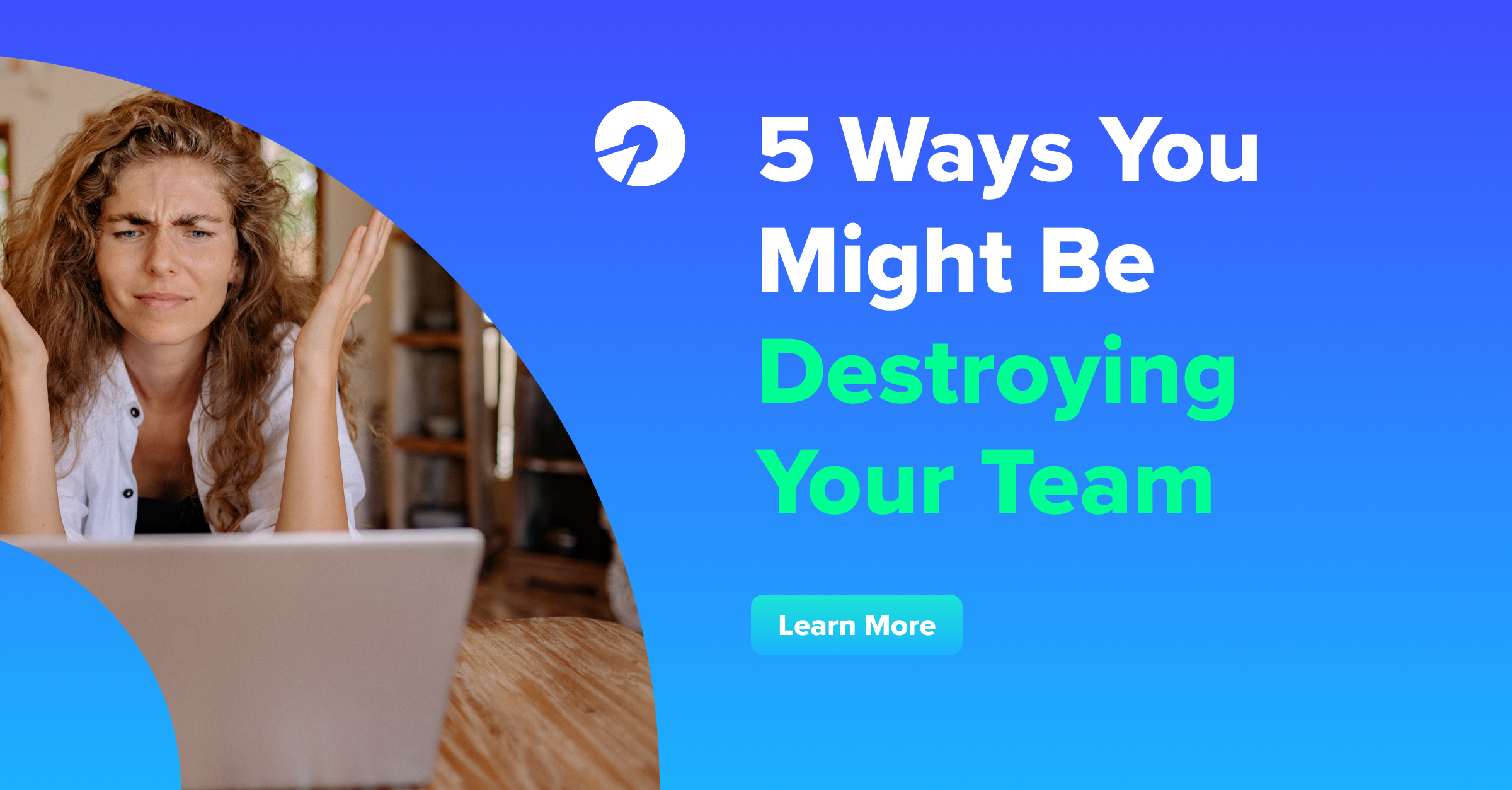 5 Ways You Might Be Destroying Your Team