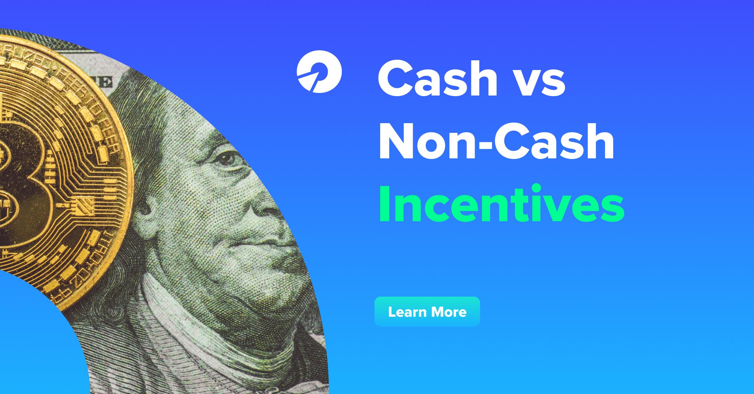 Cash vs Non-Cash Incentives