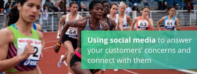 Using social media to answer your customers' concerns and connect with them