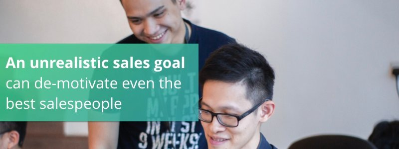 An unrealistic sales goal can de-motivate even the best salespeople