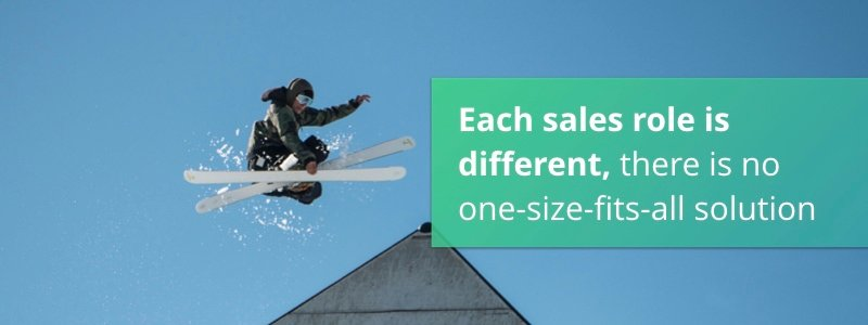 Each sales role is different, there is no one-size-fits-all solution