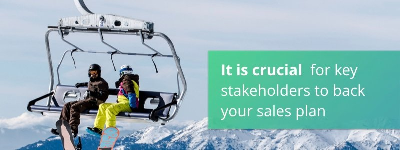 It is crucial for key stakeholders to back your sales plan