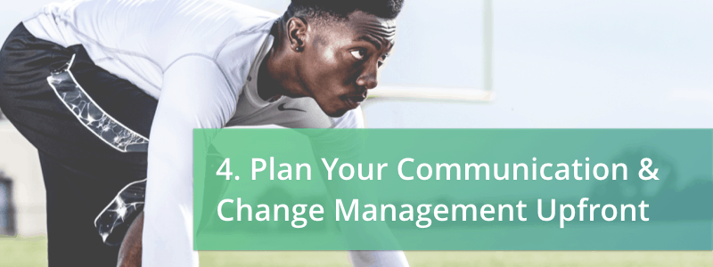 plan your communication & change management upfront
